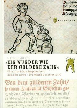 """""""Ein  Wunder wie der goldene Zahn"""". Eine """"unerhörte"""" Begebenheit aus dem Jahre 1593 macht Geschichte(n)."""