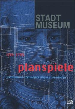 1716 - 1795, Planspiele. Stadtleben und Stadtentwicklung im 18. Jahrhundert.