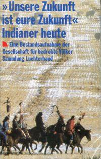 """""""Unsere Zukunft ist eure Zukunft"""" - Indianer heute. Eine Bestandsaufnahme der Gesellschaft für Bedrohte Völker."""