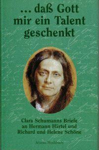 """""""... daß Gott mir ein Talent geschenkt"""". Clara Schumanns Briefe an Hermann Härtel und Richard und Helene Schöne."""