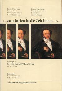 """""""... zu schreien in die Zeit hinein ..."""". Beiträge zu Jeremias Gotthelf/Albert Bitzius (1797 - 1854)."""