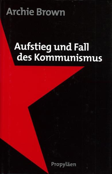 Aufstieg und Fall des Kommunismus.