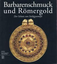 Barbarenschmuck und Römergold. Der Schatz von Szilágysomlyó.