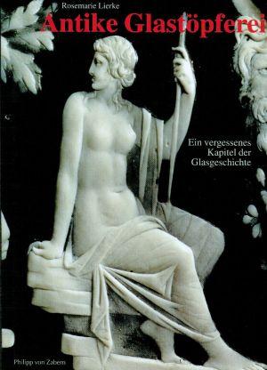 Antike Glastöpferei. Ein vergessenes Kapitel der Glasgeschichte.