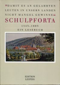 """""""Damit es an gelahrten Leuten in unsern Landen nicht Mangel gewinne"""". Schulpforta 1543 - 1993. Ein Lesebuch."""
