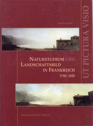 """""""Ut Pictura Visio"""". Naturstudium und Landschaftsbild in Frankreich von 1750 bis 1820."""