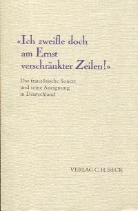 """""""Ich zweifle doch am Ernst verschränkter Zeilen!"""". Das französische Sonett und seine Aneignung in Deutschland."""