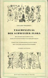 Taschenatlas der Schweizer Flora. Mit Berücksichtigung der ausländischen Nachbarschaft ; über 3000 Schwarzweissfiguren mit Angabe der Blütenfarbe.