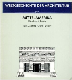 Weltgeschichte der Architektur. Mittelamerika. Die alten Kulturen.