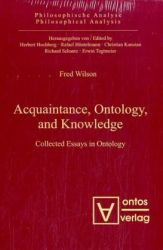 Acquaintance, ontology and knowledge. Collected essays in ontology.
