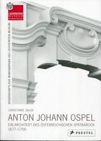 Anton Johann Ospel. Ein Architekt des österreichischen Spätbarock (1677 - 1756).