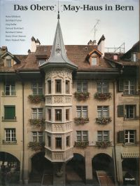 Das Obere May-Haus in Bern. Münstergasse 62. Ein Beitrag der Burgergemeinde Bern zur Restaurierung der Altstadt.