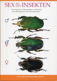 Sex bei den Insekten. Von Jungfrauen, Liebesgesängen, chemischen Keuschheitsgürteln und Hermaphroditen.
