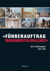 """""""Führerauftrag Monumentalmalerei"""". Eine Fotokampagne 1943 - 1945."""