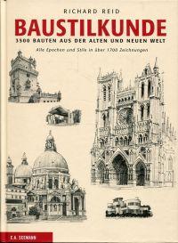 Baustilkunde. 3500 Bauten aus der alten und neuen Welt ; alle Epochen und Stile in über 1700 Zeichnungen.