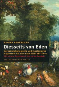 Diesseits von Eden. Verhaltensbiologische und theologische Argumente für eine neue Sicht der Tiere.