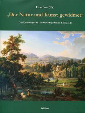 """""""Der Natur und Kunst gewidmet"""". Der Esterházysche Landschaftsgarten in Eisenstadt."""