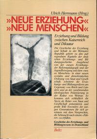 """""""Neue Erziehung"""", """"Neue Menschen"""". Ansätze zur Erziehungs- und Bildungsreform in Deutschland zwischen Kaiserreich u. Diktatur."""