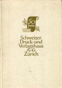 50 Jahre Schweizer Druck- und Verlagshaus A.-G., Zürich. 1907 - 1957.