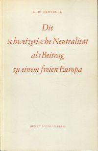 Die schweizerische Neutralität als Beitrag zu einem freien Europa.