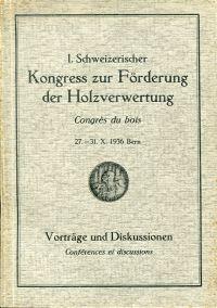 1. Schweizerischer Kongress zur Förderung der Holzverwertung vom 27.-31. Oktober 1936 in Bern. Vorträge und Diskussionen.