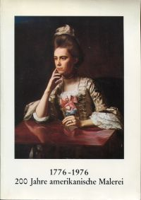 200 Jahre amerikanische Malerei, 1776-1976. Eine Ausstellung des Rheinischen Landesmuseums Bonn und der Botschaft der Vereinigten Staaten von Amerika, 30.6.-1.8.1976.