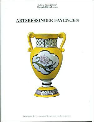 Abtsbessinger Fayencen. Die Blüte der Fayencemanufaktur im Thüringen des 18. Jahrhunderts.