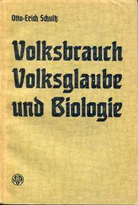 Volksbrauch, Volksglaube und Biologie. Versuch einer Zusammenschau.