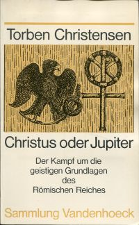 Christus oder Jupiter. Der Kampf um die geistigen Grundlagen des Römischen Reiches.