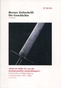 """""""Sind wir dafür da, um der Sentimentalität nachzuhängen?"""". Todesstrafe und Begnadigung im Kanton Bern 1831-1866."""
