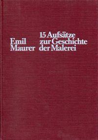 15 Aufsätze zur Geschichte der Malerei. [Festgabe zum 65. Geburtstag von Emil Maurer].