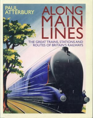 Along main lines. The Great Trains, Stations and Routes of Britain's Railwys.