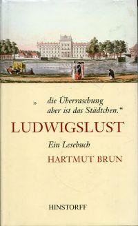 """""""... die  Überraschung aber ist das Städtchen"""". Ludwigslust ; ein Lesebuch."""