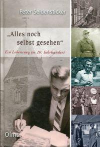 """""""Alles noch selbst gesehen"""". Ein Lebensweg im 20. Jahrhundert."""
