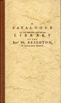 A catalogue of the genuine and entire library of the Revd Mr. Beighton, of Egham, lately deceas'd. Containing a very fine collection of miscellaneous books, in most languages, and in particular, a large number of rare Italian and Spanish authors; also a most extraordinary collection of books of