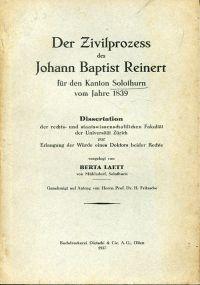 Der Zivilprozess des Johann Baptist Reinert für den Kanton Solothurn vom Jahre 1839.