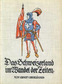 Das Schweizerland im Wandel der Zeiten.