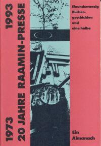 20 Jahre Raamin-Presse. 1973 - 1993 ; einundzwanzig Büchergeschichten und eine halbe ; ein Almanach.