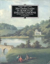 In search of English gardens. The travels of John Claudius Loudon and his wife Jane.