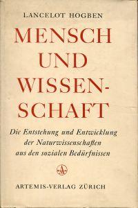 Mensch und Wissenschaft. Die Entstehung und Entwicklung der Naturwissenschaften aus den sozialen Bedürfnissen. Ein Buch zur Weiterbildung.