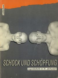 Schock und Schöpfung. Jugendästhetik im 20. Jahrhundert ; [Ausstellungsorte: Stuttgart, Berlin, Hamburg, München, Oberhausen].