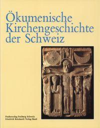 Ökumenische Kirchengeschichte der Schweiz.