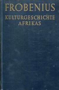 Kulturgeschichte Afrikas. Prolegomena zu einer historischen Gestaltlehre ; mit einem Bilderanhang.