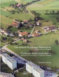 Une histoire du paysage Fribourgeois. Espace, territoire et habitat.  Freiburger Kulturlandschaften. Materialien zur Geschichte der ländlichen Siedlung.