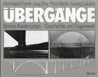 Übergänge. Berner Aarebrücken - Geschichte und Gegenwart.