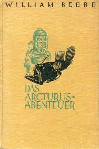 Das Arcturus-Abenteuer. Die erste Tiefsee-Expedition der Neuyorker Zoologischen Gesellschaft.