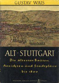 Alt-Stuttgart. Die ältesten Bauten, Ansichten und Stadtpläne bis 1800 ; mit stadtgeschichtlichen, baugeschichtlichen und kunstgeschichtlichen Erläuterungen.