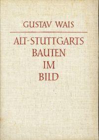 Alt-Stuttgarts Bauten im Bild. 640 Bilder, darunter zwei farbige, mit stadtgeschichtlichen, baugeschichtlichen und kunstgeschichtlichen Erläuterungen.