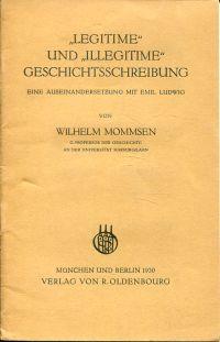 """""""Legitime"""" und """"illegitime"""" Geschichtsschreibung. Eine Auseinandersetzg mit Emil Ludwig."""
