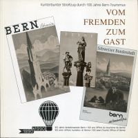 Vom Fremden zum Gast. Kunterbunter Streifzug durch 100 Jahre Bern-Tourismus 100 Jahre Verkehrsverein Bern - 1890-1990.